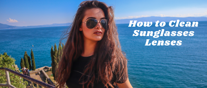 How to Clean Sunglasses Lenses